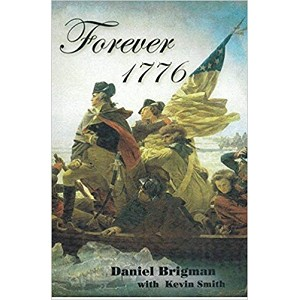 Forever 1776: The Solutions to Today's Problems Lie in our Revolutionary Past! By Daniel Brigman with Kevin Smith Paperback – 2012